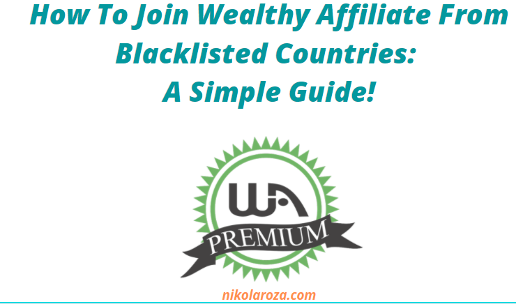 How to join Wealthy Affiliate from blacklisted countries