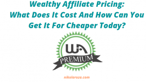 Wealthy Affiliate Pricing- What Does it Cost?