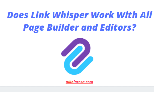 Does Link Whisper work with all page builders and editors?
